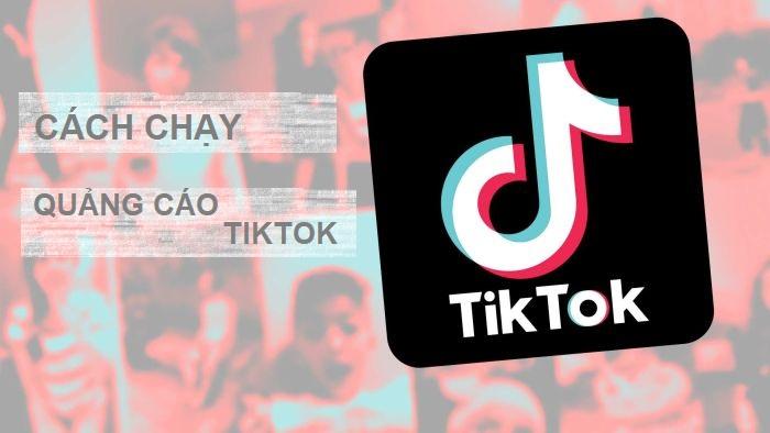 Cách chạy quảng cáo trên TikTok - nền tảng phát triển mạnh nhất hiện nay